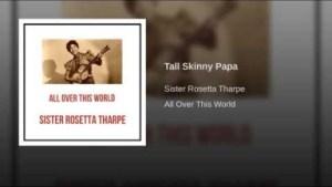 Sister Rosetta Tharpe - Tall Skinny Papa